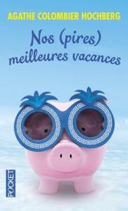 Couverture du roman Nos (pires) meilleures vacances par Agathe Colombier Hochberg