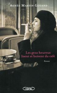 Couverture du roman Les gens heureux lisent et boivent du café par Agnès Martin Lugand
