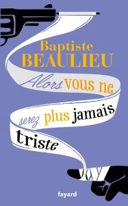 alors vous ne serez plus jamais triste Baptiste Beaulieu